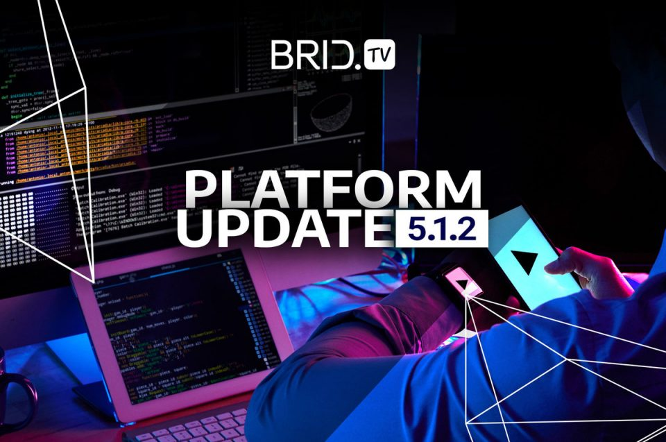 BridTV 5.1.2. platform update