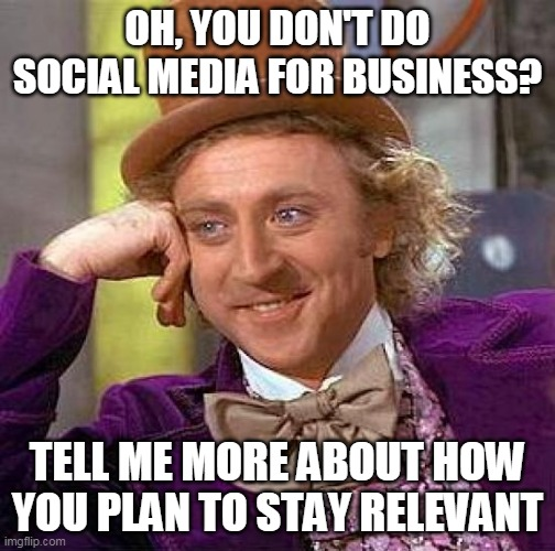 condescending wonka meme about social media for business