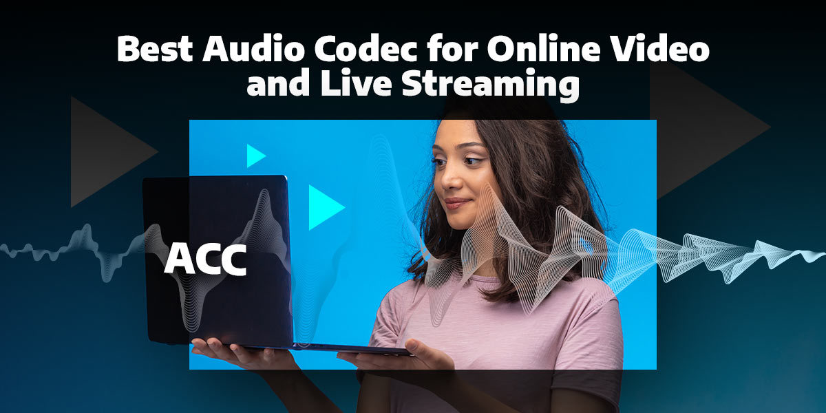 an image depicting the best audio codec for online video and live streaming