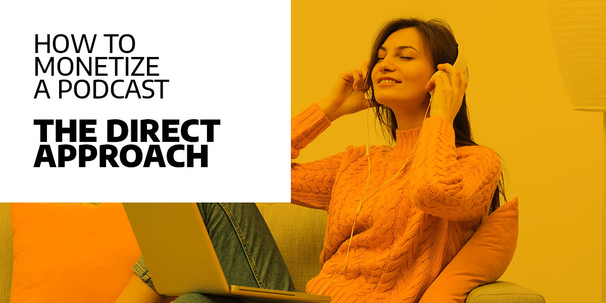 how to monetize a podcast - the direct approach