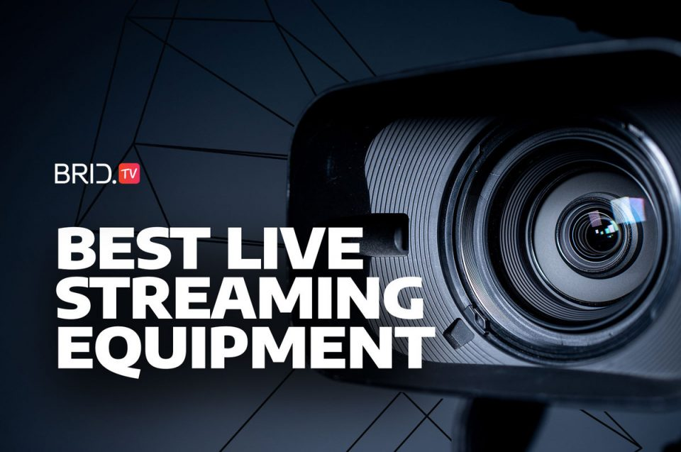 best live streaming equipment