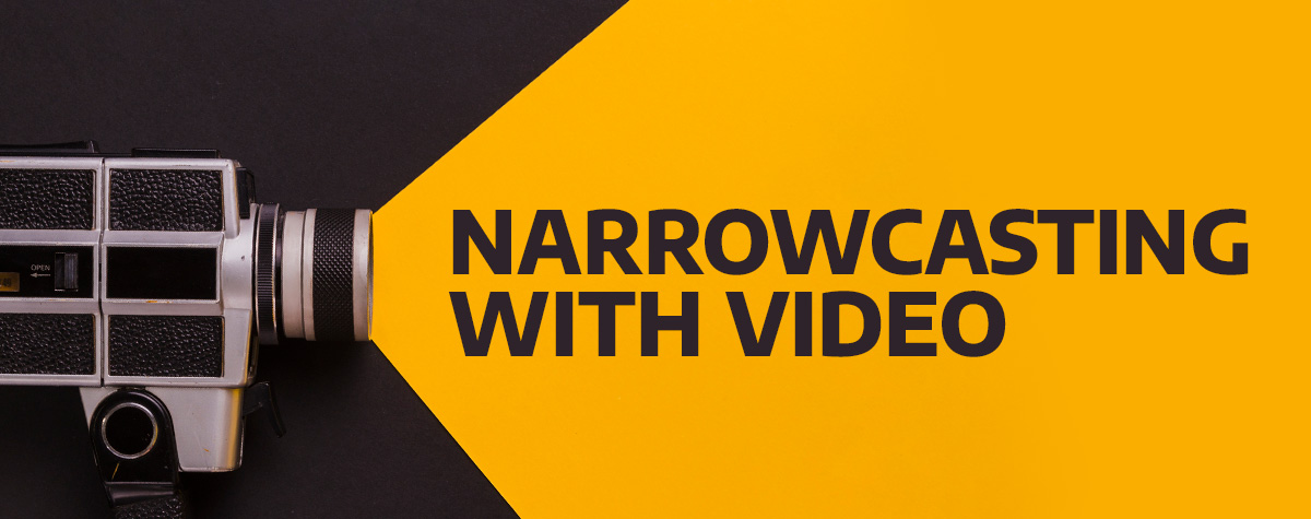 narrowcasting with video