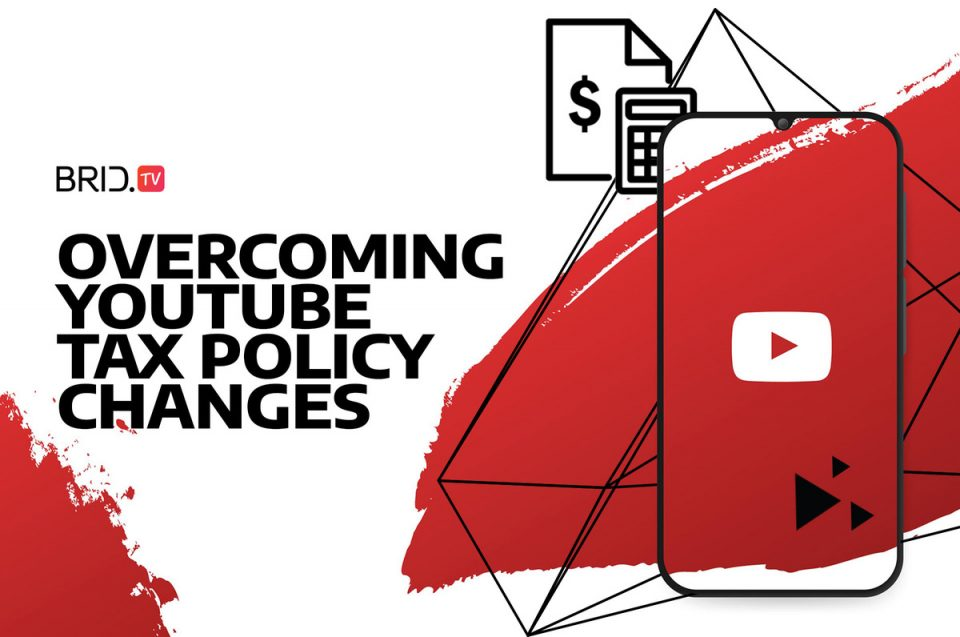 overcoming youtube tax policy changes brid.tv