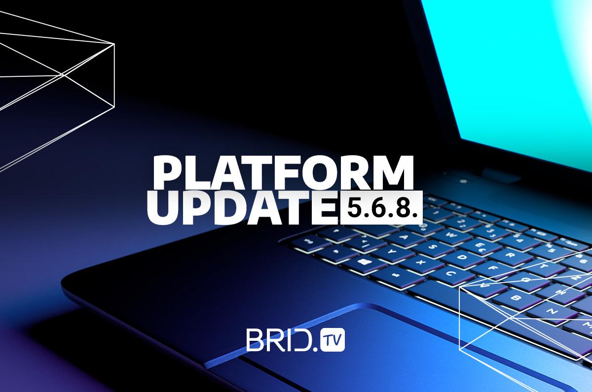 brid.tv platform update 5.6.8.