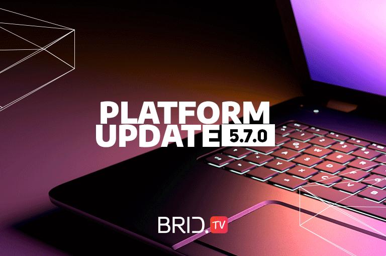 brid.tv platform update 5.7.0