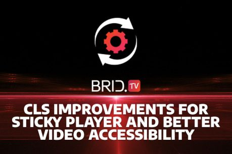 brid.tv cls improvements for sticky player and better video accessibility